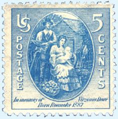 Virginia Dare (1587-probably before 1590) – A five-cent stamp issued in 1937, the 350th anniversary of English settlement at Roanoke, North Carolina