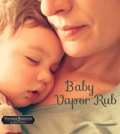 Alternative to Essential Oils that is safe for Ages 2 and under - The Vintage Remedies Blogazine | Baby Vapor Rub