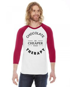 chocolate is cheaper than theraphy 3/4 Sleeve Shirt