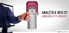 53 - Analítica web: ¿analizas o te ahogas? (Parte II) http://salasgranados.com/blog/2012/09/analitica-web-analizas-o-te-ahogas-parte-ii/
