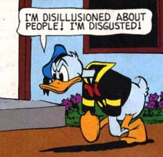 Never in my life have I been able to relate to Donald Duck quite so much...