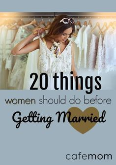 20 Things Every Woman Should Do Before She Gets Married Wedding Questions Marriage Before Marriage