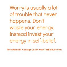 Stop all worry. What else do you want to do with that energy?