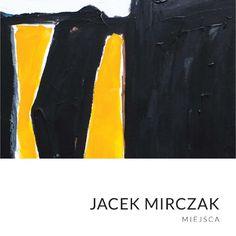 Jacek Mirczak - MIEJSCA Katalog prac z wystawy MIEJSCA Jacka Mirczaka w SH Studio, Warszawa, ul. Wilcza 44.  Wernisaż 4 grudnia 2014 r.