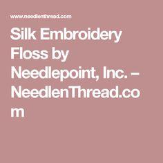 Silk Embroidery Floss by Needlepoint, Inc. – NeedlenThread.com