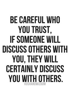 think about it..... some people thrive on this and start conversations just to get gossip. They then add their own opinions and embellish as they pass it along, stirring up lots of trouble and hurt that should never have been.