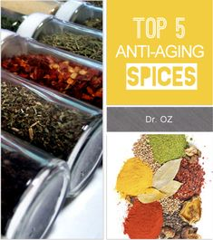 Dr. Oz's top 5 anti-aging spices!  __ 5.  Apple Pie Spice (Healthy Heart) 4. Jamaican All Spice (Digestive Health) 3.  Cinnamon (arthritis) 2.  Cloves (combat everything)  1.  Turmeric (Fights Cancer & Alzheimer's)