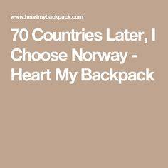 70 Countries Later, I Choose Norway - Heart My Backpack