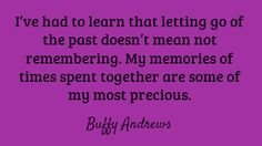 I've had to learn that letting go of the past...
