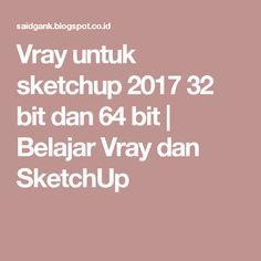 Vray untuk sketchup 2017 32 bit dan 64 bit  | Belajar Vray dan SketchUp