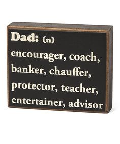 He also has the most life lessons.     Take a look at this 'Dad' Box Sign on zulily today!