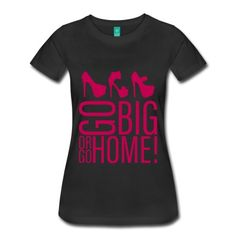 Go Big with Heels Women's Premium T-ShirtMagenta on Black Print color can be changed