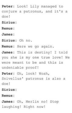 Marauders are life. Sirius would've teased him about that for weeks