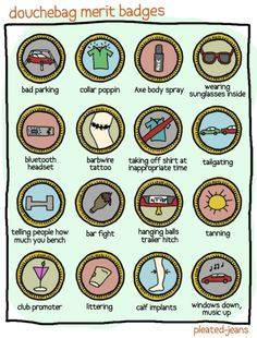 Douchebag Merit Badges by Pleated Jeans - http://pleated-jeans.com/2012/01/19/douchebag-merit-badges/