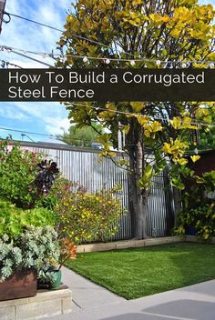 Build a Backyard Privacy Fence with Corrugated Steel Panels - Industrial Chic at it's best.