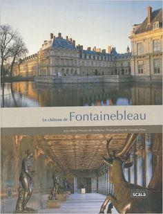 Amazon.fr - Le château de Fontainebleau - Jean-Marie Pérouse de Montclos - Livres