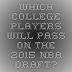 Which College Players Will Pass On the 2015 NBA Draft?
