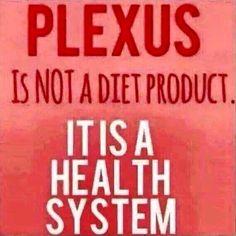 Plexus is not a diet product. It is a health system.