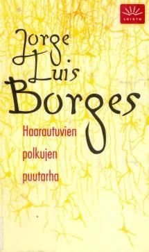 Borges: Haarautuvien polkujen puutarha. Novellikokoelma.