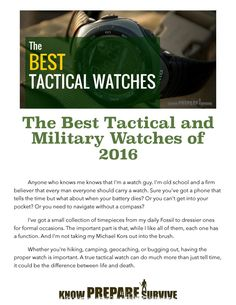 http://knowpreparesurvive.com/gear/best-tactical-military-watches-2016/  In the market for a tactical watch? Let us help! We have listed down what a military watch is, what features to look for, and the top watches available today!