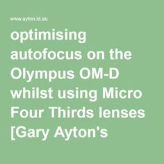 optimising autofocus on the Olympus OM-D whilst using Micro Four Thirds lenses [Gary Ayton's photography wiki]