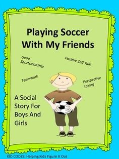 Social Story: Playing Soccer With My Friends (teaching teamwork, good sportsmanship)