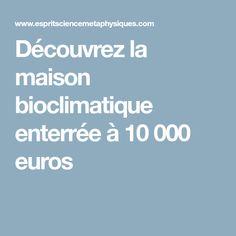 Découvrez la maison bioclimatique enterrée à 10 000 euros