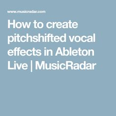 How to create pitchshifted vocal effects in Ableton Live | MusicRadar