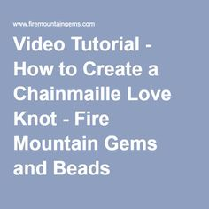 Video Tutorial - How to Create a Chainmaille Love Knot - Fire Mountain Gems and Beads