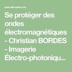 Se protéger des ondes électromagnétiques - Christian BORDES - Imagerie Électro-photonique - Formation à la santé globale - Conférences, Stages & Séjours