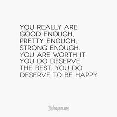 """""""You really are good enough, pretty enough, strong enough."""""""