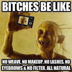 Hahahahaha. I don't wear makeup cuz I don't need to I'm naturally beautiful. I don't need weave makeup fake nails or fake lashes. I was born beautiful✌