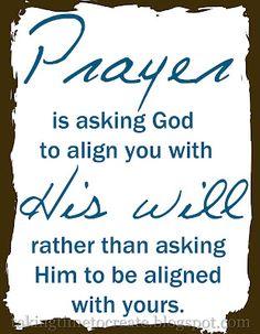 Orar es pedirle a Dios que nos alineemos con su voluntad, en lugar de pedirle a Dios que se alinee con la nuestra.
