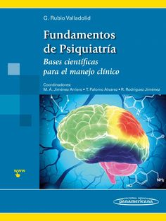 Fundamentos de psiquiatría : bases científicas para el manejo clínico / director, Gabriel Rubio Valladolid ; coordinadores Miguel Angel Jiménez Arriero, Tomás Palomo Alvarez, Roberto Rodríguez Jiménez. Editorial Médica Panamericana, cop. 2015----------------------------------------Bibliografía recomendada: PSIQUIATRÍA, 4º; CLÍNICA PSIQUIÁTRICA, 6º, Grao de Medicina