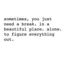 """""""Sometimes, you just need a break. In a beautiful place. Alone. To figure everything out."""" #travel #quote"""