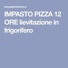 IMPASTO PIZZA 12 ORE lievitazione in frigorifero