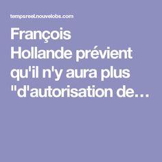 """François Hollandeprévient qu'il n'y aura plus """"d'autorisation de…"""