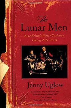 The Lunar Men: Five Friends Whose Curiosity Changed the World: Jenny Uglow: 9780374528881: Amazon.com: Books