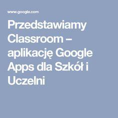 Przedstawiamy Classroom – aplikację Google Apps dla Szkół i Uczelni