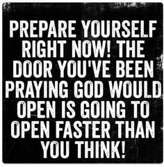 prepare yourself right now! the door you've been praying God would open is going to open faster than you think! Faith Quotes, Bible Quotes, Bible Verses, Me Quotes, Motivational Quotes, Inspirational Quotes, Scriptures, Qoutes, Quotes About God
