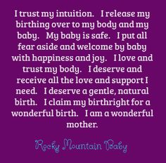 Birth Affirmations (link provides a much longer list of wonderful ones for pregnancy through birth)