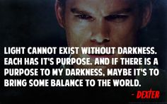 """Dexter- Do we all have a """"dark passenger'? Hmmm??"""