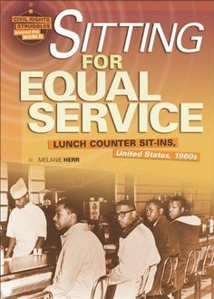 Sitting for Equal Service: Lunch Counter Sit-Ins, United States, 1960s (Civil Rights Struggles Around the World) by Melody Herr. $38.60. Publisher: Twenty-First Century Books (CT) (August 1, 2010). Series - Civil Rights Struggles Around the World. Author: Melody Herr. Reading level: Ages 14 and up. Publication: August 1, 2010
