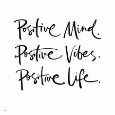 Positive mind,vibes and life! Reminds me of my best friend who is always positive!