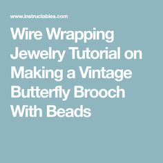 Wire Wrapping Jewelry Tutorial on Making a Vintage Butterfly Brooch With Beads