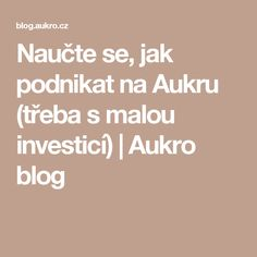 Naučte se, jak podnikat na Aukru (třeba s malou investicí) | Aukro blog