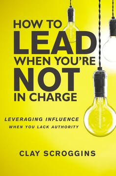How to Lead When You're Not in Charge: Leveraging Influence When You Lack Authority - It is the now that you have to to cultivate yourself to be a leader later on. B
