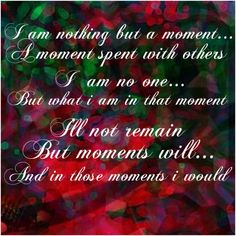 I am nothing... But a moment