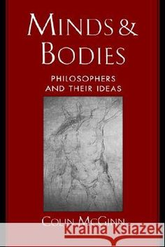 Minds & Bodies: Philosophers & Their Ideas Colin McGinn 9780195113556 Oxford University Press