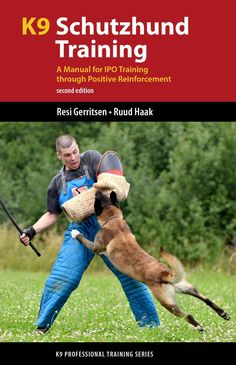 K9 Schutzhund Training: A Manual for IPO Training Through Positive Reinforcement